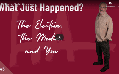 The Election, The Media, and You